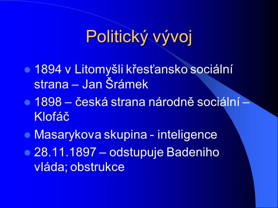 Politický vývoj 1894 v Litomyšli křesťansko sociální strana – Jan Šrámek. 1898 – česká strana národně sociální – Klofáč.