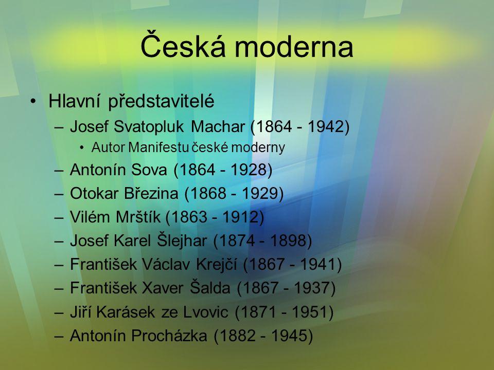 Česká moderna Skupina českých literátů vzniknuvší na konci 19. století (1895 – Manifest české moderny – spíše politický)