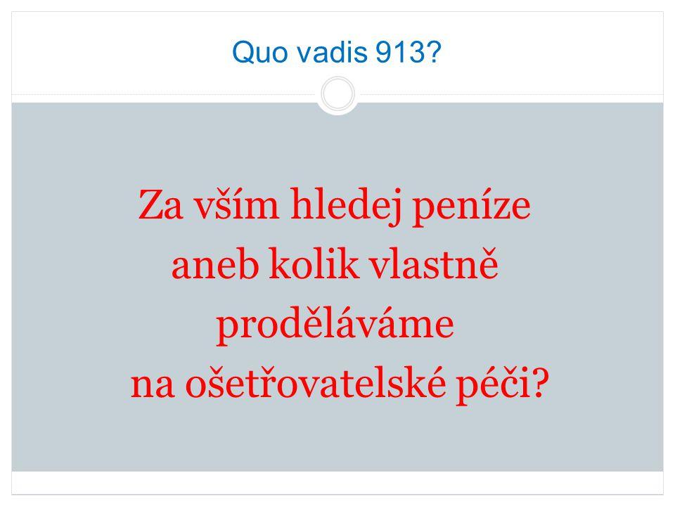 Quo vadis 913 Za vším hledej peníze aneb kolik vlastně proděláváme na ošetřovatelské péči