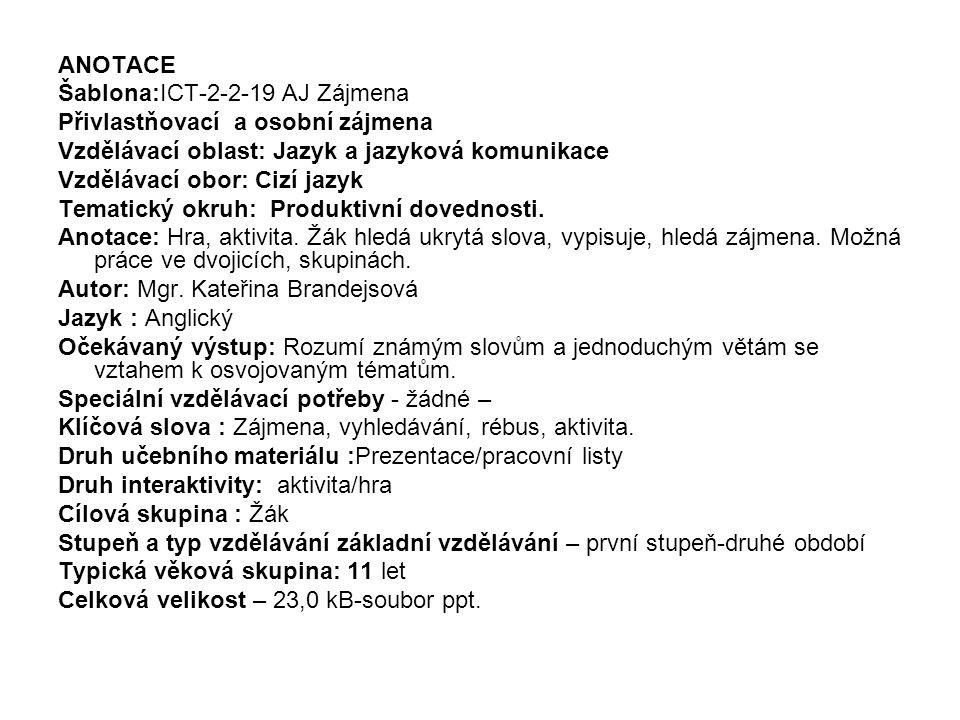 ANOTACE Šablona:ICT-2-2-19 AJ Zájmena. Přivlastňovací a osobní zájmena. Vzdělávací oblast: Jazyk a jazyková komunikace.