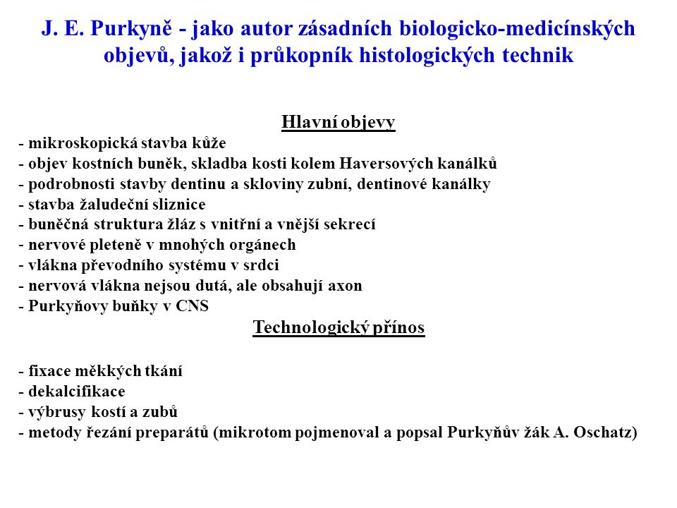 J. E. Purkyně - jako autor zásadních biologicko-medicínských objevů, jakož i průkopník histologických technik