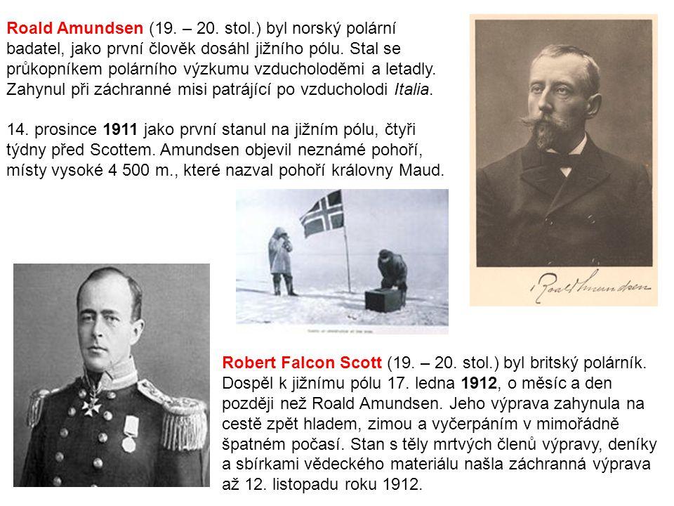 Roald Amundsen (19. – 20. stol.) byl norský polární badatel, jako první člověk dosáhl jižního pólu. Stal se průkopníkem polárního výzkumu vzducholoděmi a letadly. Zahynul při záchranné misi patrájící po vzducholodi Italia.