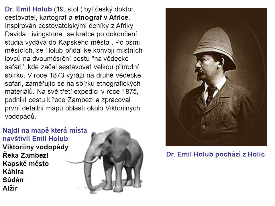 Dr. Emil Holub (19. stol.) byl český doktor, cestovatel, kartograf a etnograf v Africe. Inspirován cestovatelskými deníky z Afriky Davida Livingstona, se krátce po dokončení studia vydává do Kapského města . Po osmi měsících, se Holub přidal ke konvoji místních lovců na dvouměsíční cestu na vědecké safari , kde začal sestavovat velkou přírodní sbírku. V roce 1873 vyráží na druhé vědecké safari, zaměřujíc se na sbírku etnografických materiálů. Na své třetí expedici v roce 1875, podnikl cestu k řece Zambezi a zpracoval první detailní mapu oblasti okolo Viktoriiných vodopádů.