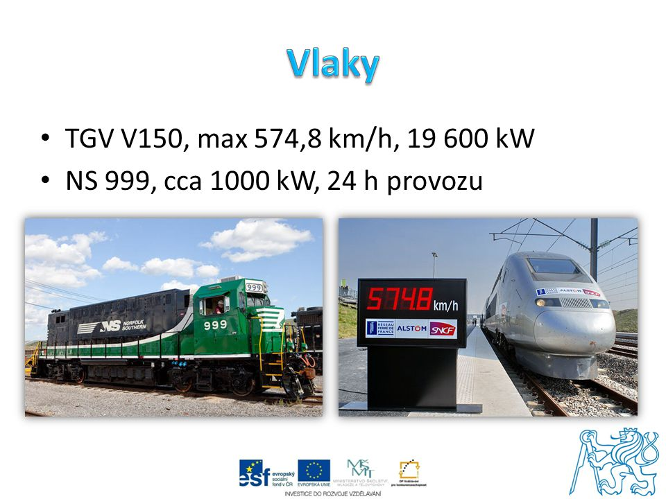Vlaky TGV V150, max 574,8 km/h, 19 600 kW NS 999, cca 1000 kW, 24 h provozu