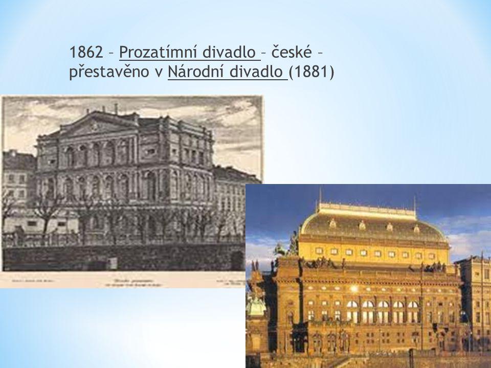 1862 – Prozatímní divadlo – české – přestavěno v Národní divadlo (1881)