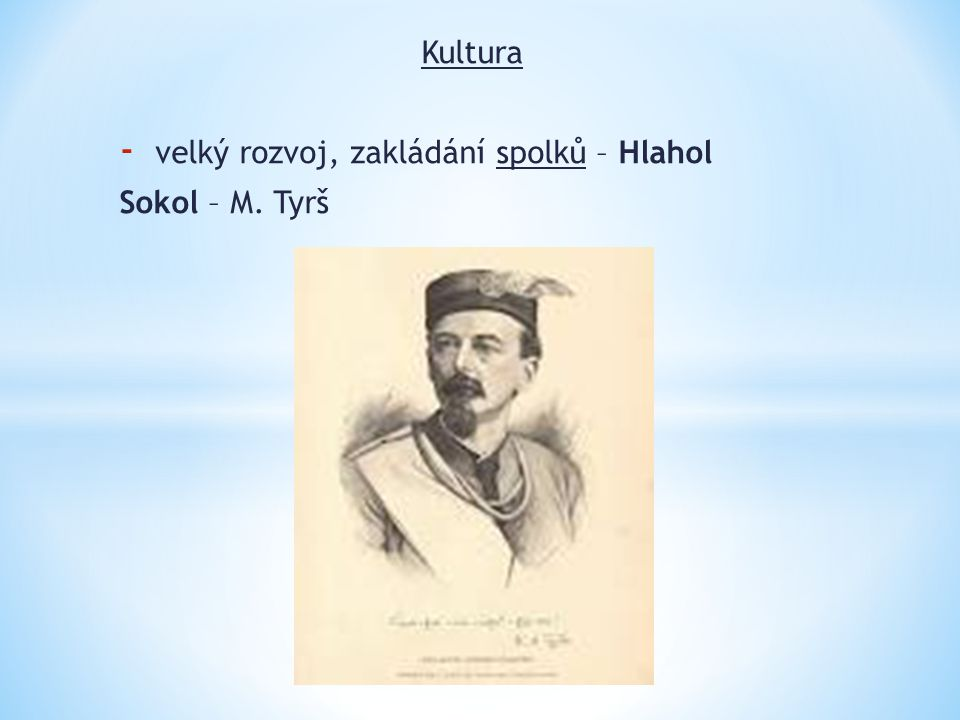 Kultura velký rozvoj, zakládání spolků – Hlahol Sokol – M. Tyrš