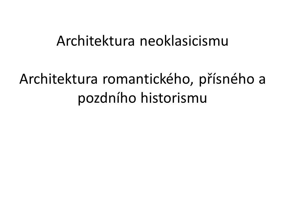 Architektura neoklasicismu Architektura romantického, přísného a pozdního historismu