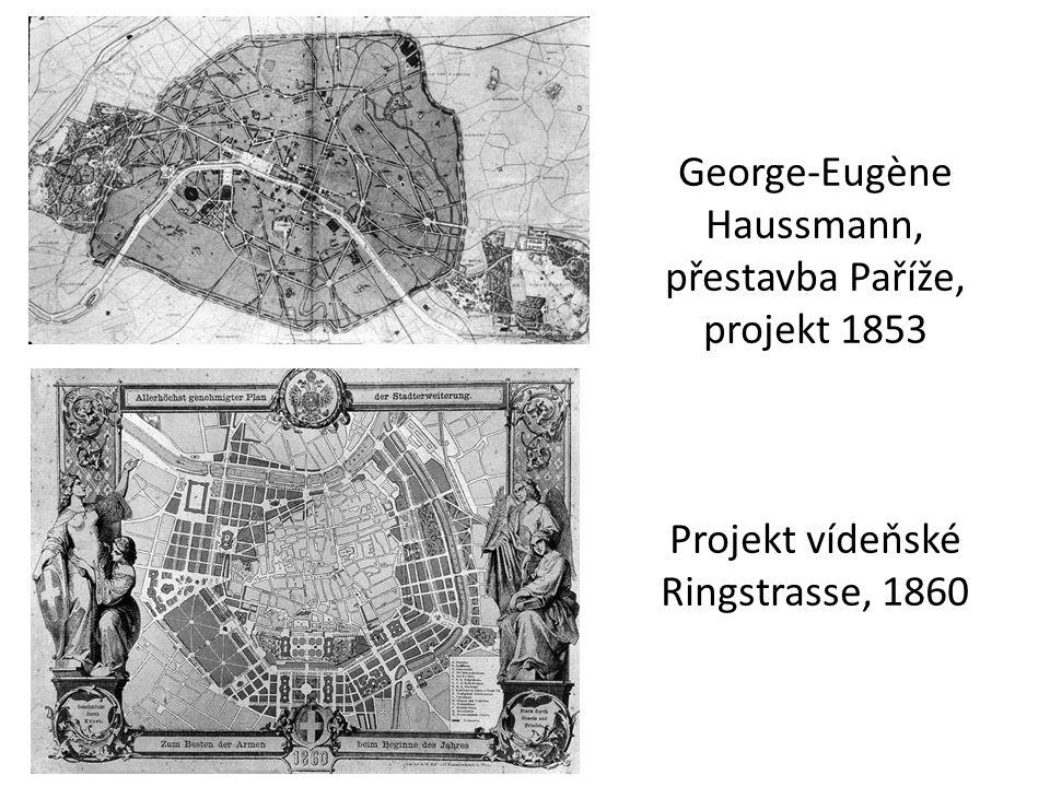 George-Eugène Haussmann, přestavba Paříže, projekt 1853 Projekt vídeňské Ringstrasse, 1860