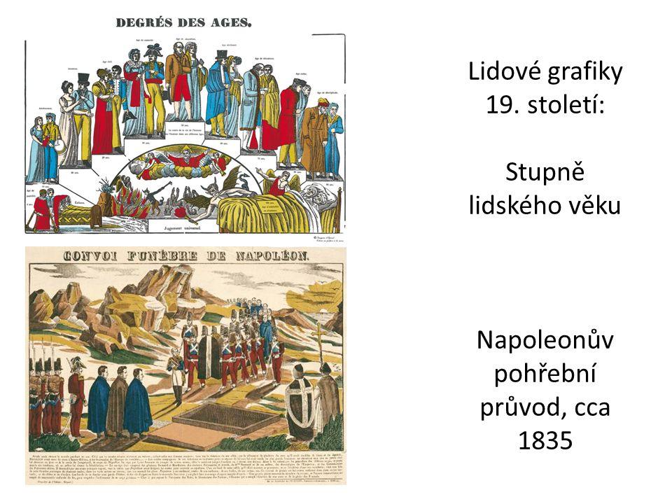 Lidové grafiky 19. století: Stupně lidského věku Napoleonův pohřební průvod, cca 1835