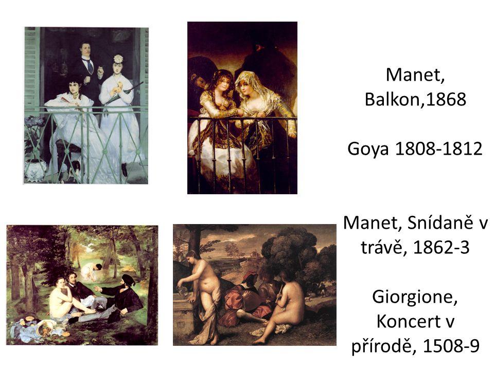 Manet, Balkon,1868 Goya 1808-1812 Manet, Snídaně v trávě, 1862-3 Giorgione, Koncert v přírodě, 1508-9
