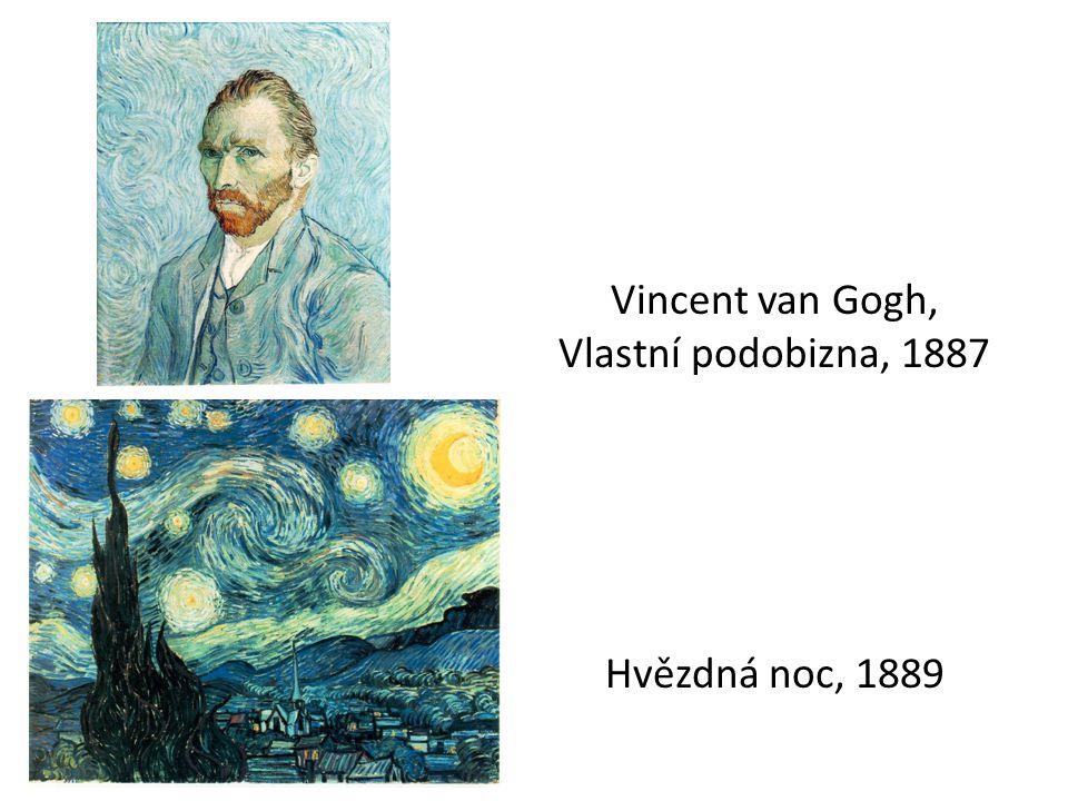 Vincent van Gogh, Vlastní podobizna, 1887 Hvězdná noc, 1889