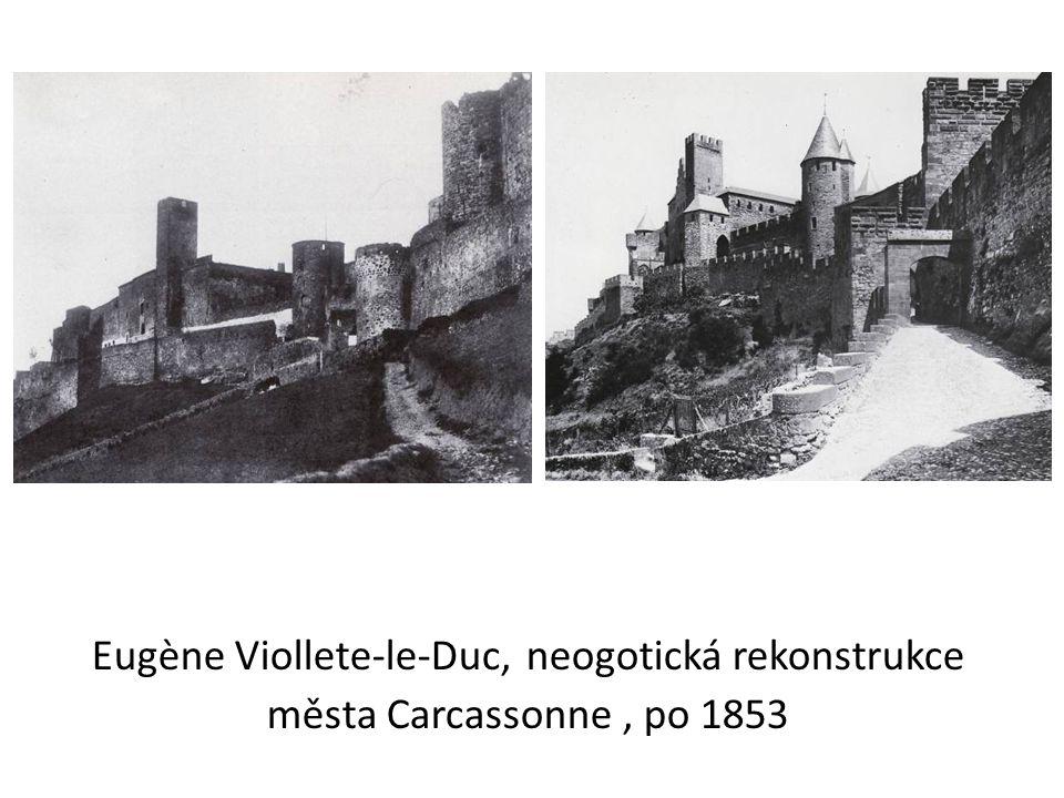 Eugène Viollete-le-Duc, neogotická rekonstrukce města Carcassonne , po 1853