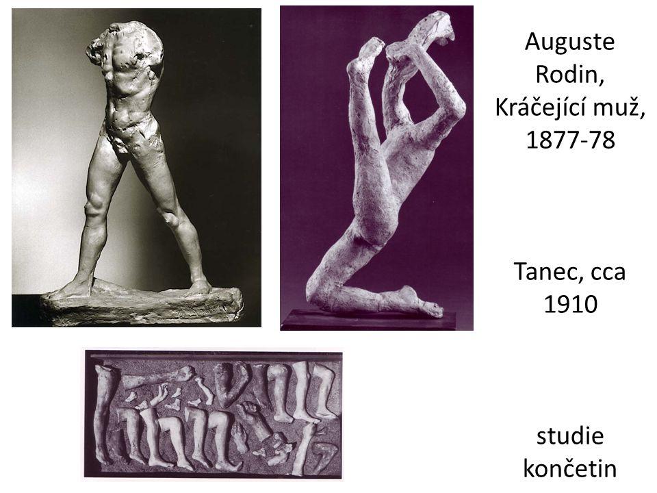Auguste Rodin, Kráčející muž, 1877-78 Tanec, cca 1910 studie končetin