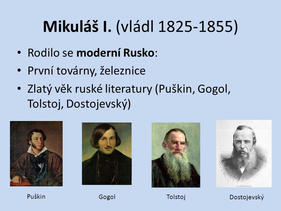 Mikuláš I. (vládl 1825-1855) Rodilo se moderní Rusko: