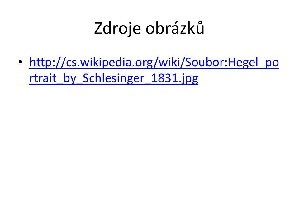 Zdroje obrázků http://cs.wikipedia.org/wiki/Soubor:Hegel_portrait_by_Schlesinger_1831.jpg