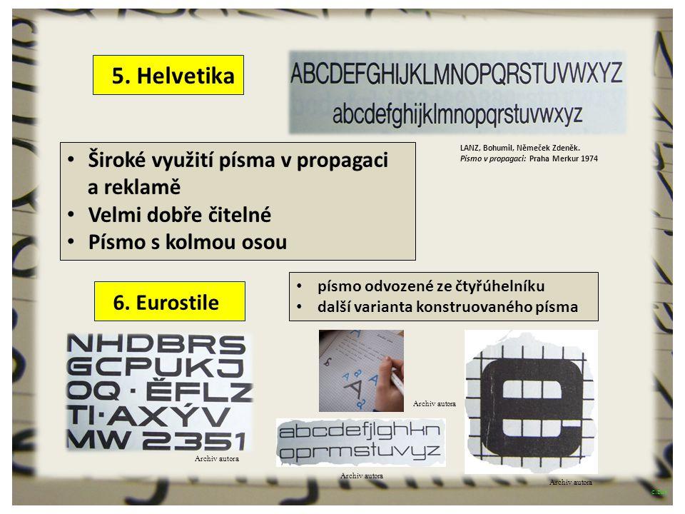 5. Helvetika 6. Eurostile Široké využití písma v propagaci a reklamě