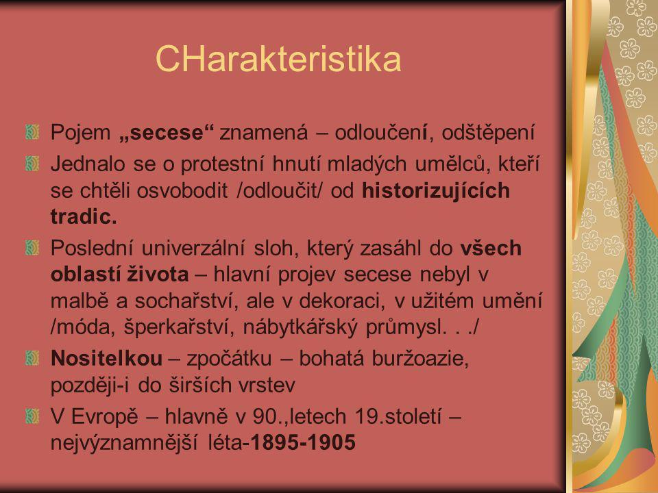 """CHarakteristika Pojem """"secese znamená – odloučení, odštěpení"""