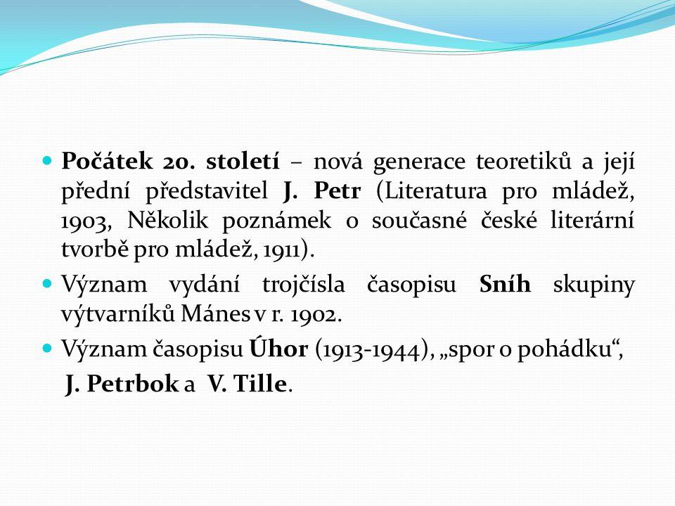 Počátek 20. století – nová generace teoretiků a její přední představitel J. Petr (Literatura pro mládež, 1903, Několik poznámek o současné české literární tvorbě pro mládež, 1911).
