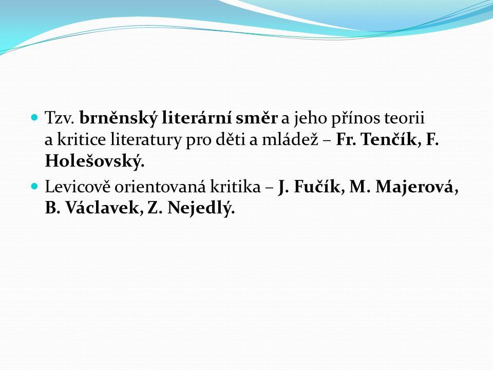 Tzv. brněnský literární směr a jeho přínos teorii a kritice literatury pro děti a mládež – Fr. Tenčík, F. Holešovský.
