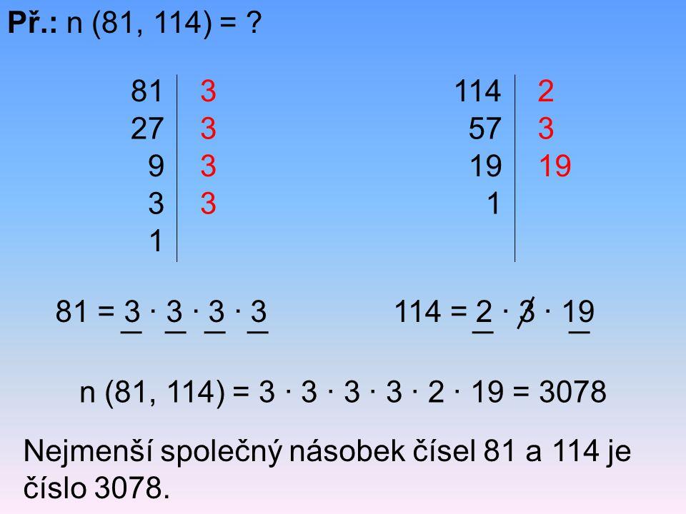 Př.: n (81, 114) = 81. 3. 114. 2. 27. 3. 57. 3. 9. 3. 19. 19. 3. 3. 1. 1. 81 = 3 · 3 · 3 · 3.