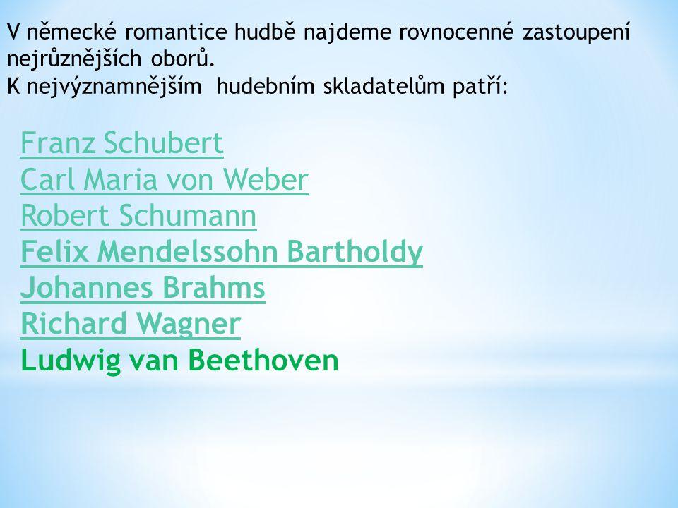 V německé romantice hudbě najdeme rovnocenné zastoupení nejrůznějších oborů. K nejvýznamnějším hudebním skladatelům patří: