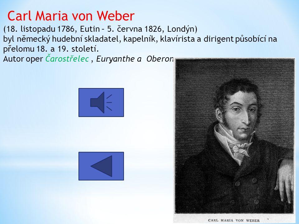 Carl Maria von Weber (18. listopadu 1786, Eutin – 5