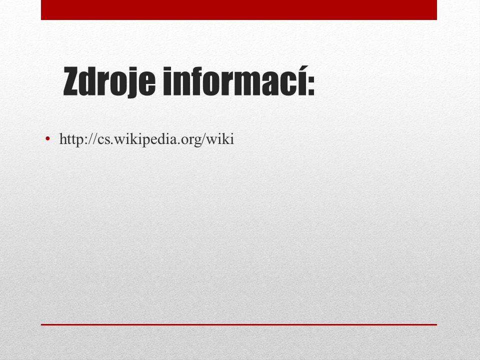 Zdroje informací: http://cs.wikipedia.org/wiki