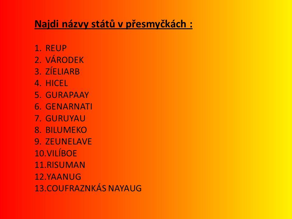 Najdi názvy států v přesmyčkách :