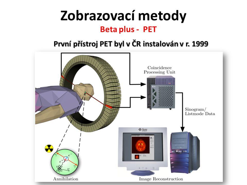 První přístroj PET byl v ČR instalován v r. 1999