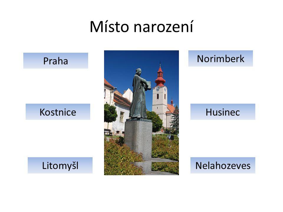 Místo narození Norimberk Praha Kostnice Husinec Litomyšl Nelahozeves