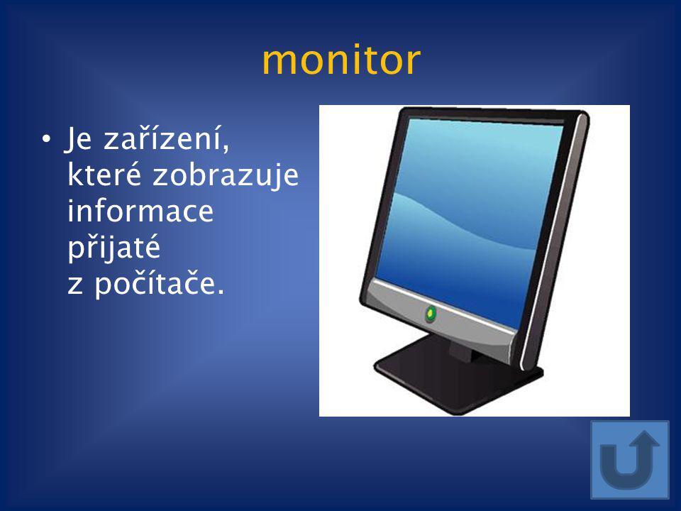 monitor Je zařízení, které zobrazuje informace přijaté z počítače.