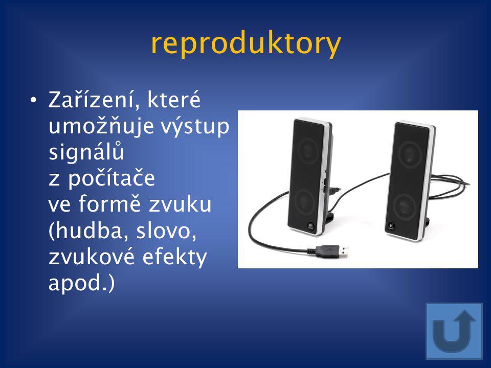 reproduktory Zařízení, které umožňuje výstup signálů z počítače ve formě zvuku (hudba, slovo, zvukové efekty apod.)