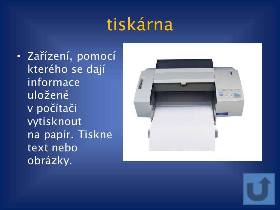 tiskárna Zařízení, pomocí kterého se dají informace uložené v počítači vytisknout na papír. Tiskne text nebo obrázky.
