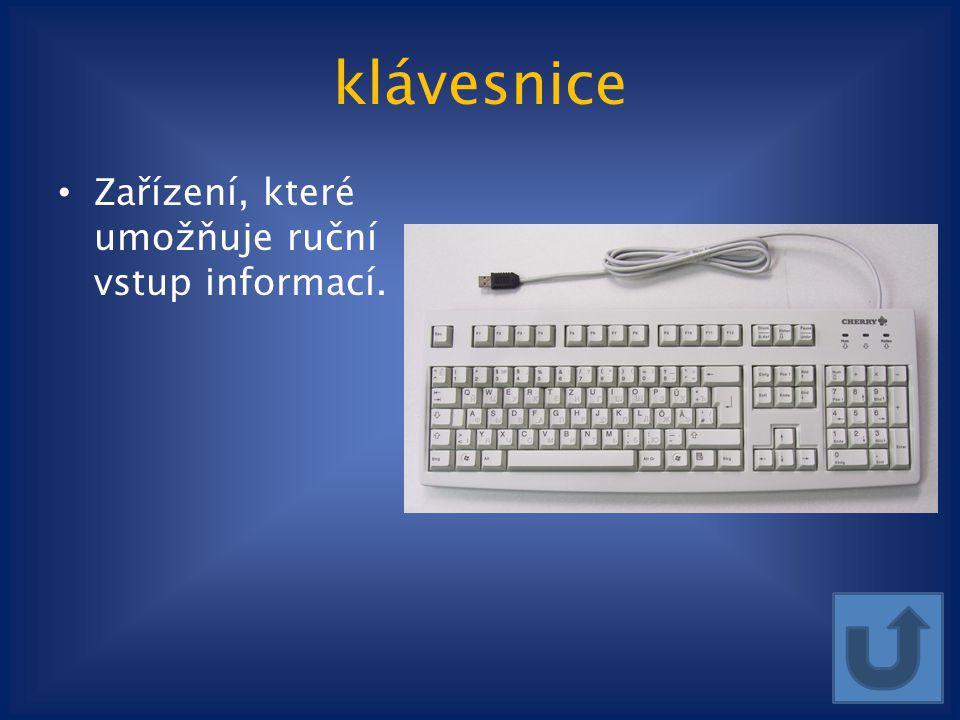 klávesnice Zařízení, které umožňuje ruční vstup informací.