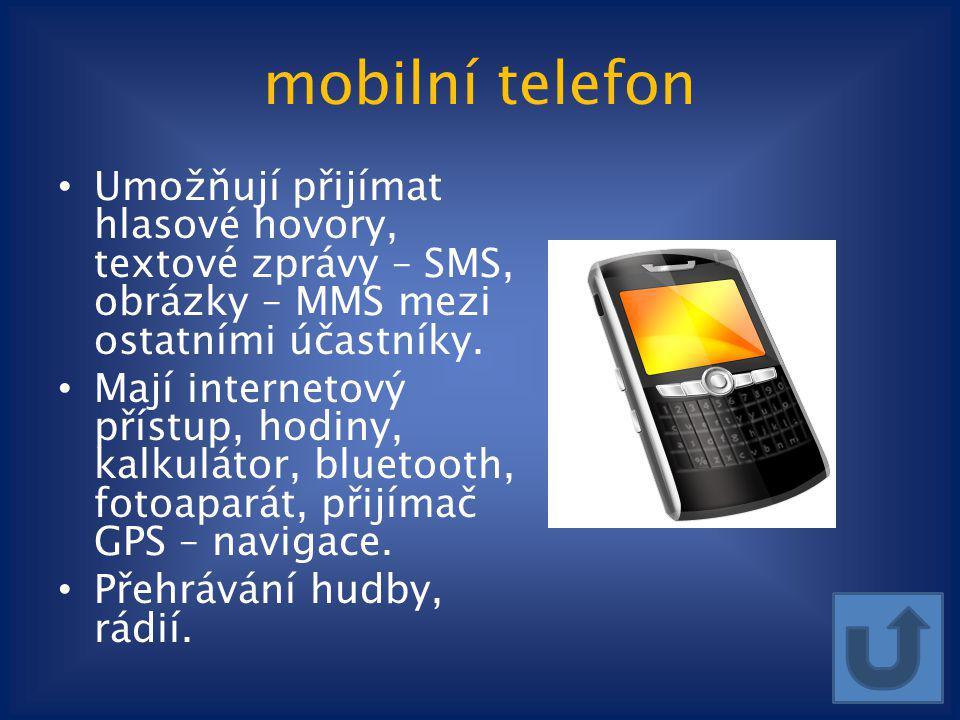 mobilní telefon Umožňují přijímat hlasové hovory, textové zprávy – SMS, obrázky – MMS mezi ostatními účastníky.