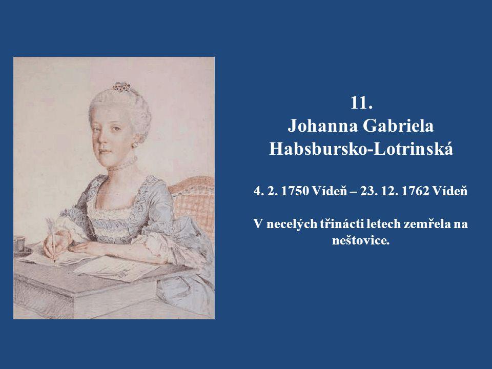Habsbursko-Lotrinská V necelých třinácti letech zemřela na neštovice.