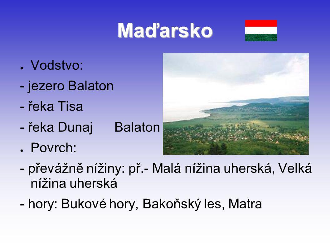 Maďarsko Vodstvo: - jezero Balaton - řeka Tisa - řeka Dunaj Balaton
