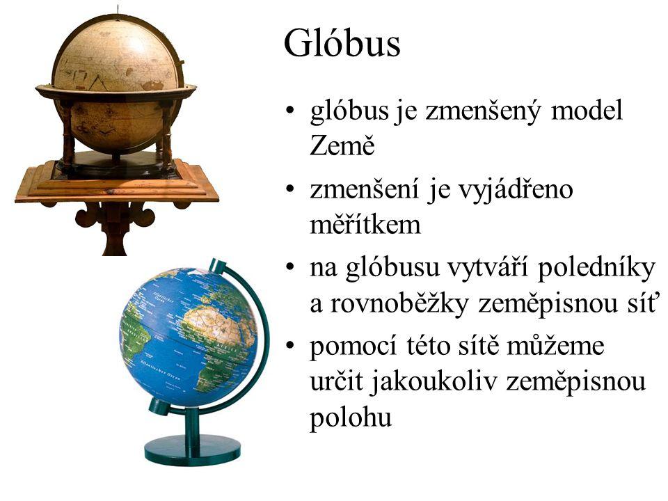 Glóbus glóbus je zmenšený model Země zmenšení je vyjádřeno měřítkem
