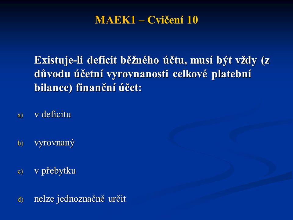 MAEK1 – Cvičení 10 Existuje-li deficit běžného účtu, musí být vždy (z důvodu účetní vyrovnanosti celkové platební bilance) finanční účet: