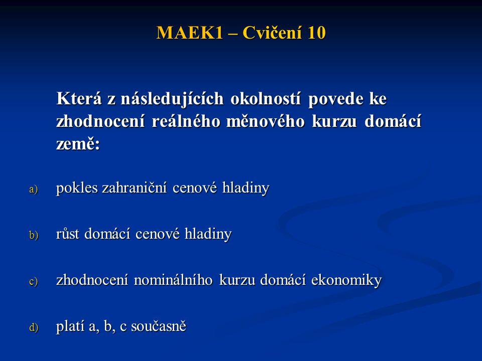 MAEK1 – Cvičení 10 Která z následujících okolností povede ke zhodnocení reálného měnového kurzu domácí země:
