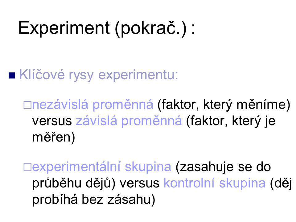 Experiment (pokrač.) : Klíčové rysy experimentu: