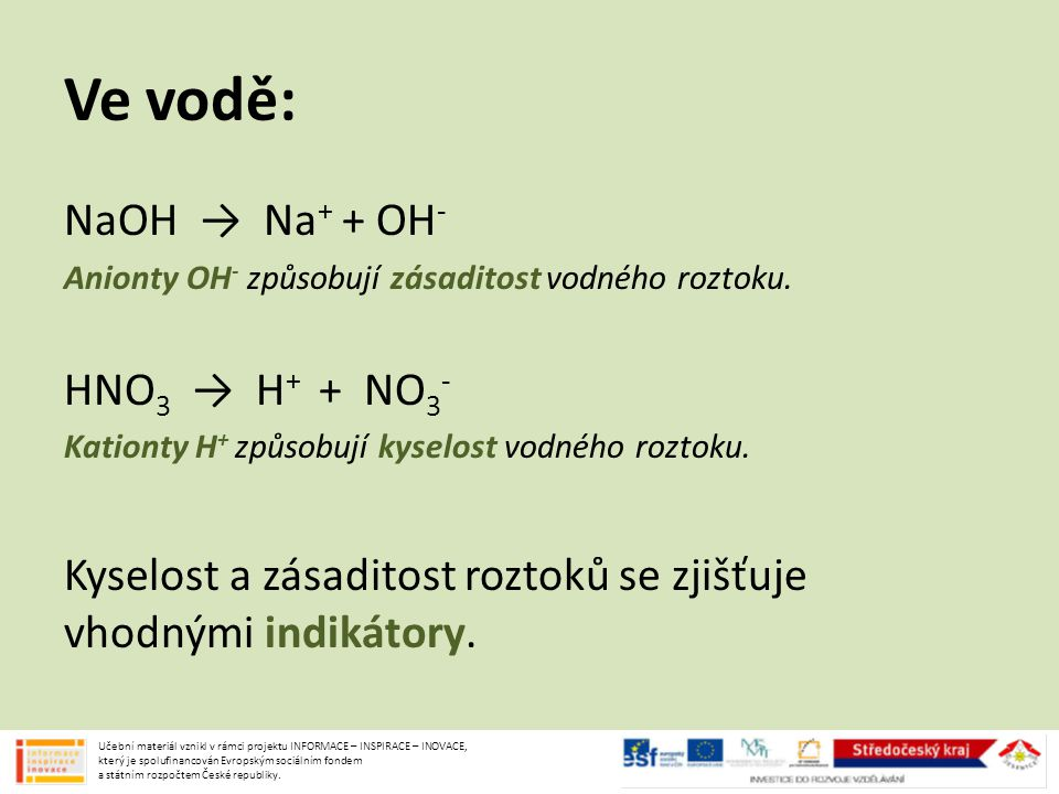 Ve vodě: NaOH → Na+ + OH- HNO3 → H+ + NO3-