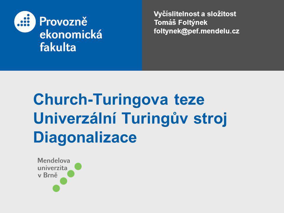 Church-Turingova teze Univerzální Turingův stroj Diagonalizace