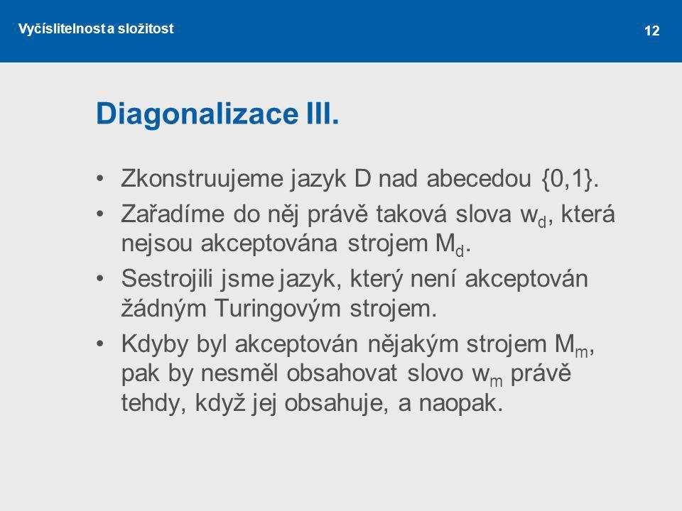Diagonalizace III. Zkonstruujeme jazyk D nad abecedou {0,1}.