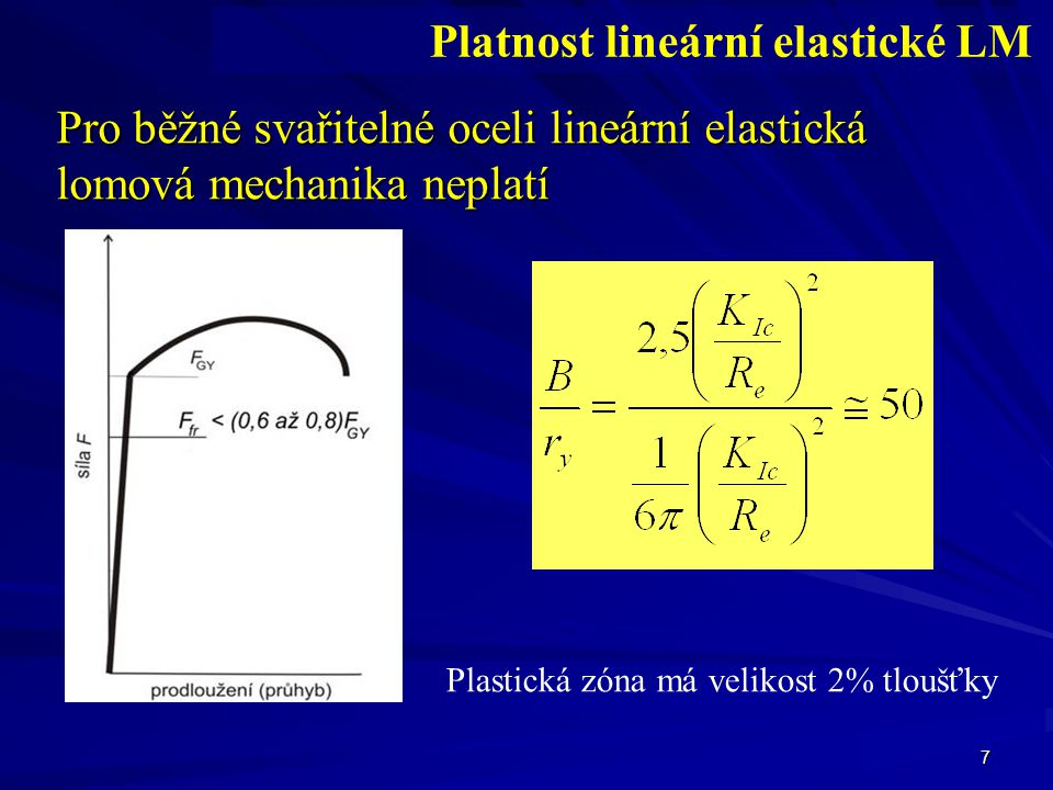 Pro běžné svařitelné oceli lineární elastická lomová mechanika neplatí