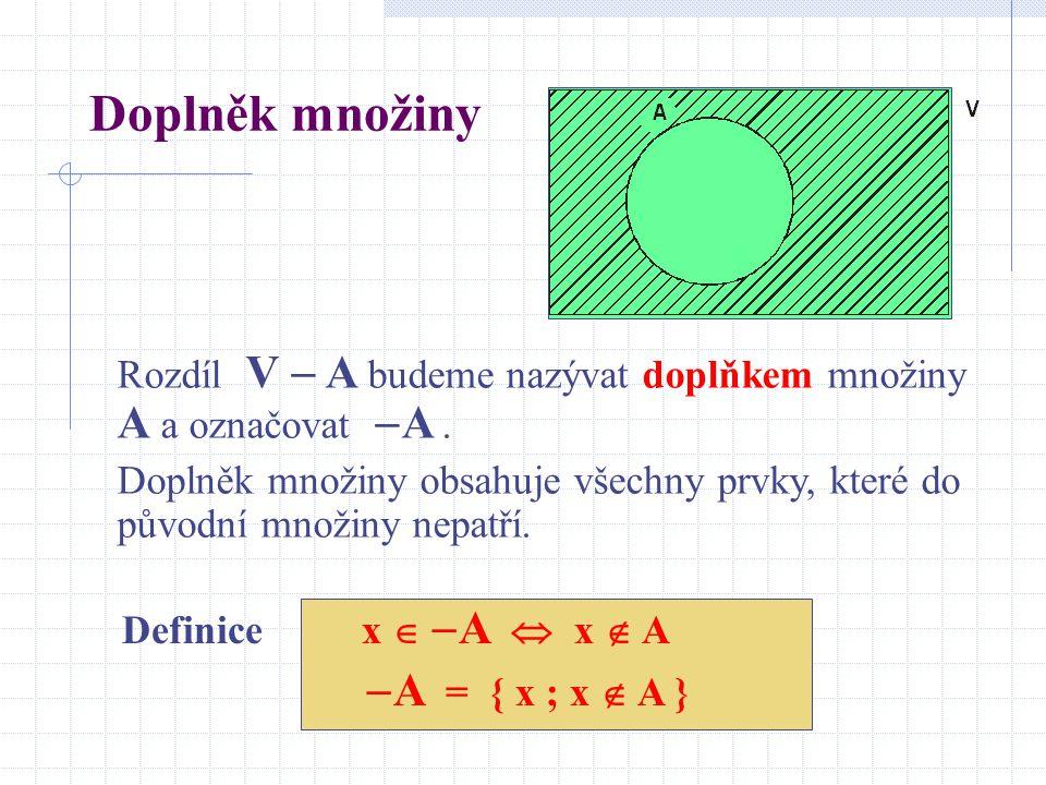 Doplněk množiny A = { x ; x  A }