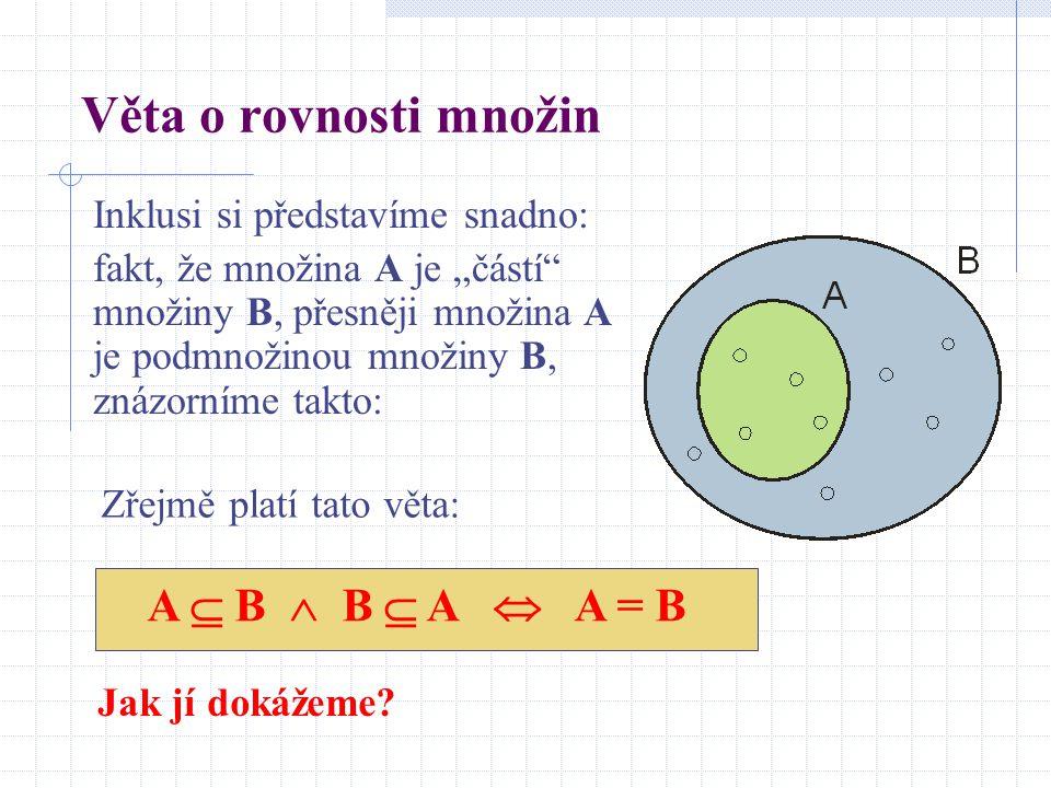 Věta o rovnosti množin A  B  B  A  A = B