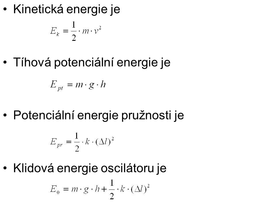 Kinetická energie je Tíhová potenciální energie je.
