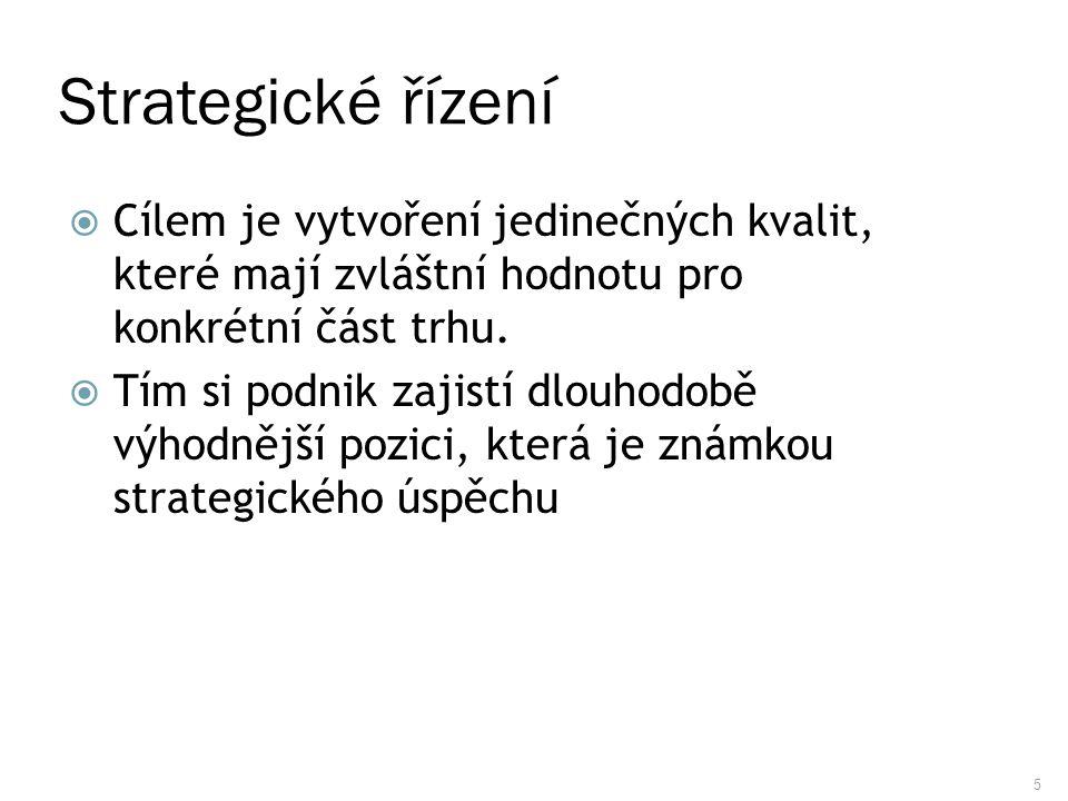 Strategické řízení Cílem je vytvoření jedinečných kvalit, které mají zvláštní hodnotu pro konkrétní část trhu.