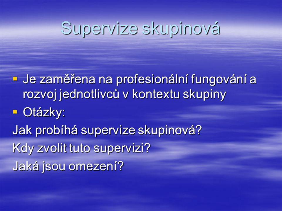 Supervize skupinová Je zaměřena na profesionální fungování a rozvoj jednotlivců v kontextu skupiny.